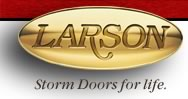 Larson - Storm Doors for life.